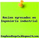 Recien egresados en Ingeniería industrial