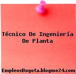 Técnico De Ingeniería De Planta