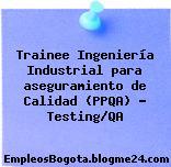 Trainee Ingeniería Industrial para aseguramiento de Calidad (PPQA) – Testing/QA