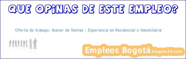 Oferta de trabajo: Asesor de Ventas – Experiencia en Residencial o Inmobiliaria