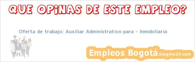 Oferta de trabajo: Auxiliar Administrativo para – Inmobiliaria