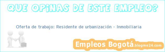 Oferta de trabajo: Residente de urbanización – Inmobiliaria