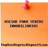 ASESOR PARA VENTAS INMOBILIARIAS