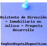 Asistente de Dirección – Inmobiliaria en Jalisco – Proyecta Desarrollo