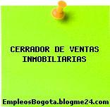 CERRADOR DE VENTAS INMOBILIARIAS