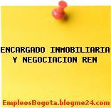 ENCARGADO INMOBILIARIA Y NEGOCIACION REN