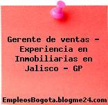 Gerente de ventas – Experiencia en Inmobiliarias en Jalisco – GP