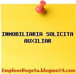 INMOBILIARIA SOLICITA AUXILIAR