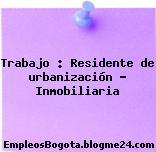 Trabajo : Residente de urbanización – Inmobiliaria