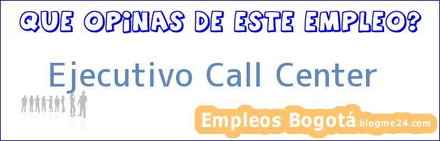 Ejecutivo Call Center