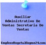 Auxiliar Administrativo De Ventas Secretaria De Ventas