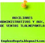 Auxiliares Administrativas Y Aux. De Ventas Tlalnepantla
