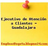 Ejecutivo de Atención a Clientes – Guadalajara