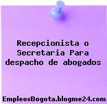 Recepcionista o Secretaria Para despacho de abogados