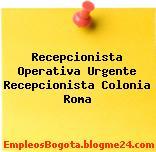 Recepcionista Operativa Urgente Recepcionista Colonia Roma