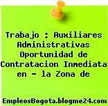 Trabajo : Auxiliares Administrativas Oportunidad de Contratacion Inmediata en – la Zona de