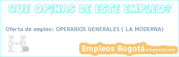Oferta de empleo: OPERARIOS GENERALES ( LA MODERNA)