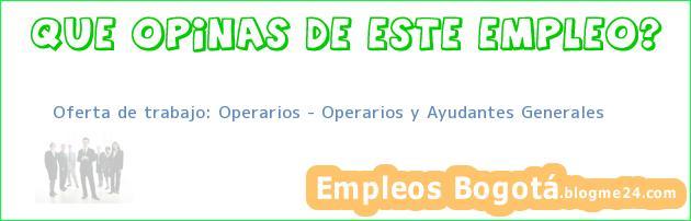Oferta de trabajo: Operarios – Operarios y Ayudantes Generales