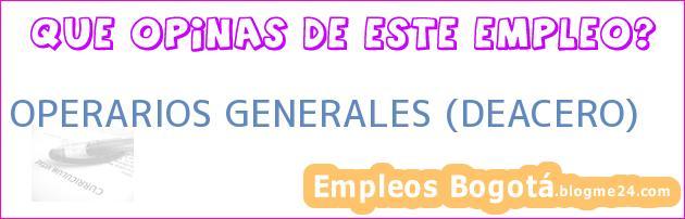 OPERARIOS GENERALES (DEACERO)