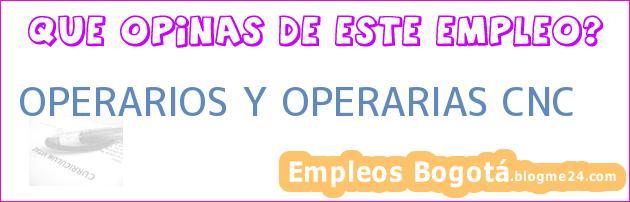 OPERARIOS Y OPERARIAS CNC
