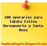 100 operarios para Takata Estiva Aereopuerto y Santa Rosa