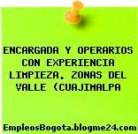 ENCARGADA Y OPERARIOS CON EXPERIENCIA LIMPIEZA. ZONAS DEL VALLE (CUAJIMALPA