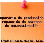 Operario de producción Expansión de empresa de Automatización