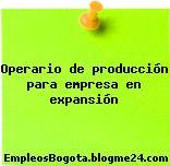 Operario De Producción – Para Empresa En Expansión