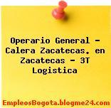 Operario General – Calera Zacatecas. en Zacatecas – 3T Logistica