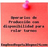 Operarios de Producción con disponibilidad para rolar turnos