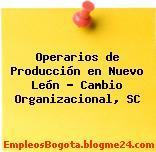 Operarios de Producción en Nuevo León – Cambio Organizacional, SC