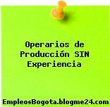 Operarios de Producción – SIN Experiencia