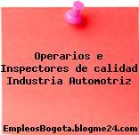 Operarios e Inspectores de calidad Industria Automotriz
