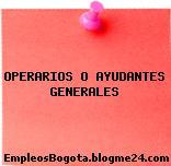 OPERARIOS O AYUDANTES GENERALES