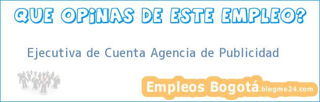Ejecutiva de Cuenta Agencia de Publicidad