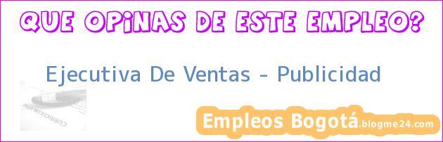 Ejecutiva De Ventas – Publicidad