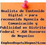 Analista de Contenido Digital – para reconocida Agencia de Comunicación y Publicidad en Distrito Federal – JGA Asesores de Negocios