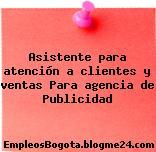 Asistente para atención a clientes y ventas Para agencia de Publicidad