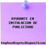 AYUDANTE EN INSTALACION DE PUBLICIDAD
