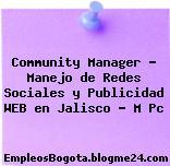 Community Manager – Manejo de Redes Sociales y Publicidad WEB en Jalisco – M Pc