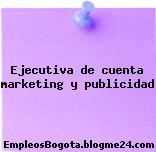 Ejecutiva de cuenta marketing y publicidad