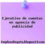 Ejecutiva de cuentas en agencia de publicidad