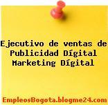 Ejecutivo de ventas de Publicidad Dígital Marketing Dígital