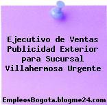 Ejecutivo de Ventas Publicidad Exterior para Sucursal Villahermosa Urgente