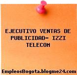 EJECUTIVO VENTAS DE PUBLICIDAD- IZZI TELECOM