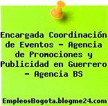 Encargada Coordinación de Eventos – Agencia de Promociones y Publicidad en Guerrero – Agencia BS