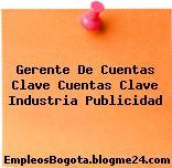 Gerente De Cuentas Clave Cuentas Clave Industria Publicidad