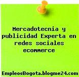 Mercadotecnia y publicidad Experta en redes sociales ecommerce