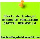 Oferta de trabajo: ASESOR DE PUBLICIDAD DIGITAL HERMOSILLO