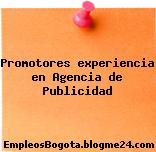 Promotores experiencia en Agencia de Publicidad